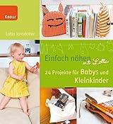 Einfach naehen mit Lotta: 24 Projekte fuer Babys und Kleinkinder