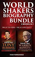 World Shakers Biography Bundle: 2 Books in 1: Think Like Tony Robbins + Think Like Warren Buffett
