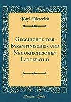 Geschichte Der Byzantinischen Und Neugriechischen Litteratur (Classic Reprint)