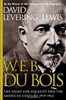 W.E.B. Dubois: The Fight for Equality and the American Century 1919-1963 (John MacRae Books)