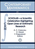 Scholar: A Scientific Celebration Highlighting Open Lines of Arithmetic Research: Conference in Honour of M. Ram Murty's Mathematical Legacy on His 60th Birthday (Contemporary Mathematics)
