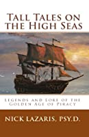 Tall Tales on the High Seas: Legends and Lore of the Golden Age of Piracy