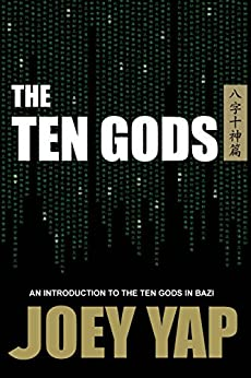 The Ten Gods: An Introduction to The Cornerstone of BaZi by [Yap, Joey]