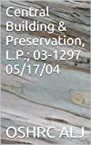 Central Building & Preservation, L.P.; 03-129705/17/04 (English Edition)
