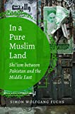 In a Pure Muslim Land: Shi'ism Between Pakistan and the Middle East (Islamic Civilization and Muslim Networks)