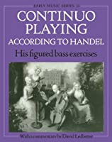 Continuo Playing According to Handel: His Figured Bass Exercises (Oxford Early Music Series)
