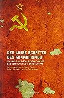 Der lange Schatten des Kommunismus: 100 Jahre Russische Revolution und das kommunistische Erbe Europas