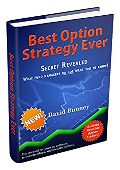 BEST OPTION STRATEGY EVER: SECRET REVEALED – What fund managers do not want you to know. by [Bunney, David]