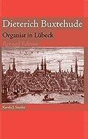 Dieterich Buxtehude: Organist in Lubeck (Eastman Studies in Music)