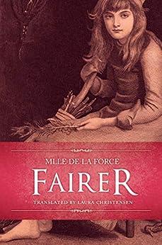 Fairer (French Fairy Tales & Folklore Book 2) by [de Caumont La Force, Charlotte-Rose, Christensen, Laura]