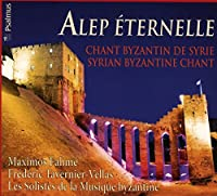 Alep Eternelle: Chant Byzantin De Syrie Syrian Byzantine Chant