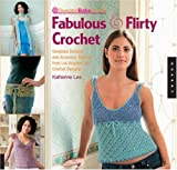 SweaterBabe.com's Fabulous And Flirty Crochet: Gorgeous Sweater And Accessory Patterns from Los Angeles' Top Crochet Designer (Quarry Book S.)