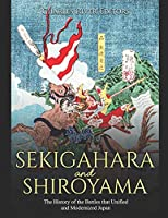 Sekigahara and Shiroyama: The History of the Battles that Unified and Modernized Japan