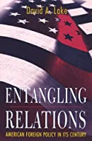 Entangling Relations (Princeton Studies in International History and Politics)