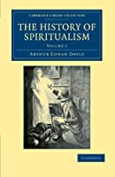 The History of Spiritualism (Cambridge Library Collection - Spiritualism and Esoteric Knowledge)