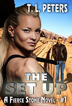 The Set Up, A Fierce Stone Novel #1 (The Fierce Stone Novels) by [Peters, T.L.]