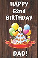 HAPPY 62nd BIRTHDAY DAD!: Happy 62nd Birthday Card Journal / Notebook / Diary / Greetings / Appreciation Gift (6 x 9 - 110 Blank Lined Pages)