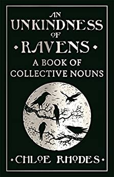 An Unkindness of Ravens: A Book of Collective Nouns by [Rhodes, Chloe]