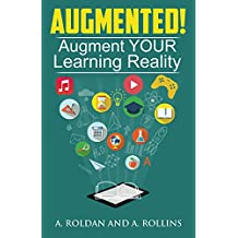 Augmented!: Augment YOUR Learning Reality (Roldan. Rollins. Reality Check. Book 1)