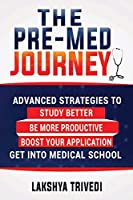 The Pre-Med Journey: Advanced Strategies To Get Into Medical School