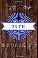 Happy 19th Birthday: 19th Birthday Gift / Journal / Notebook / Diary / Unique Greeting & Birthday Card Alternative