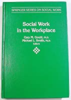 Social Work in the Workplace: Practice and Principles (Springer Series on Social Work)