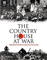 Country House at War: Fighting the Great War at Home and in the Trenches (National Trust History & Heritage)