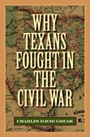 Why Texans Fought in the Civil War (Sam Rayburn Series on Rural Life)