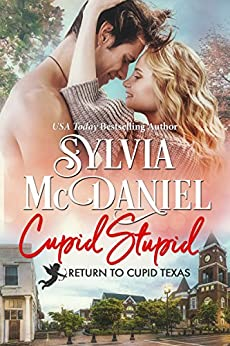 Cupid Stupid: (Contemporary Western Small Town Romance) (Return To Cupid, Texas Book 1) by [McDaniel, Sylvia, Texas, Return to Cupid]