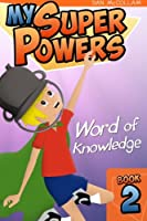 Word of Knowledge (My Super Powers)