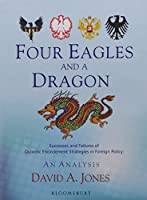 Four Eagles and a Dragon: Successes and Failures of Quixotic Encirclement Strategies in Foreign Policy:  An Analysis