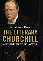 The Literary Churchill: Author, Reader, Actor by Jonathan Rose(2015-06-09)