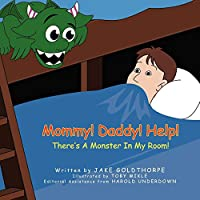 Mommy! Daddy! Help! There's a Monster in My Room!