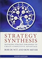 Strategy Synthesis: Managing Strategy Paradoxes to Create Competitive Advantage