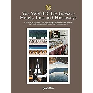 Monocle Travel Guide Hotels, Inns and Hideaways: A Manual for Everyone from Holidaymakers to Hoteliers. We Sidestep the Humdrum Haunts in Favour of Stays With Substance.