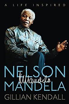 Nelson Mandela: A Life Inspired by [Kendall, Gillian, North, Wyatt]