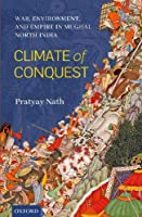 Climate of Conquest: War, Environment, and Empire in Mughal North India