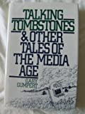 Talking Tombstones and Other Tales of the Media Age 1st edition by Gumpert, Gary (1987) Hardcover