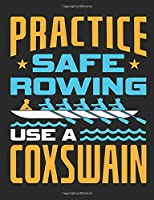 Practice Safe Rowing Use A Coxswain: Rowing Notebook, Blank Paperback Book for writing notes, 150 pages, college ruled