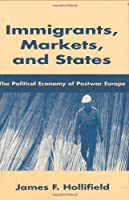Immigrants, Markets, and States: The Political Economy of Postwar Europe