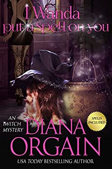 I Wanda Put a Spell on You (An iWitch Mystery Book 2) by [Orgain, Diana]