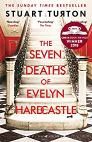 The Seven Deaths of Evelyn Hardcastle: The Sunday Times Bestseller and Winner of the Costa First Novel Award