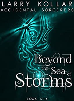 Beyond the Sea of Storms (Accidental Sorcerers Book 6) by [Kollar, Larry]