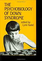 The Psychobiology of Down Syndrome (Issues in the Biology of Language and Cognition)