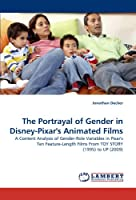 The Portrayal of Gender in Disney-Pixar's Animated Films: A Content Analysis of Gender-Role Variables in Pixar's Ten Feature-Length Films From TOY STORY (1995) to UP (2009)
