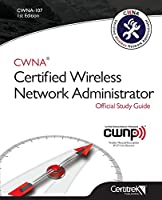 Cwna-107: Certified Wireless Network Administrator