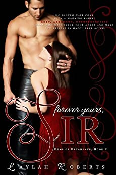 Forever Yours, Sir (Doms of Decadence Book 2) by [Roberts, Laylah]