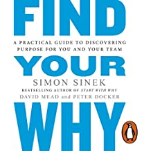 Find Your Why: A Practical Guide for Discovering Purpose for You and Your Team