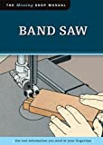 Band Saw: The Tool Information You Need at Your Fingertips (Missing Shop Manual) (English Edition) 画像