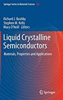 Liquid Crystalline Semiconductors: Materials, properties and applications (Springer Series in Materials Science)